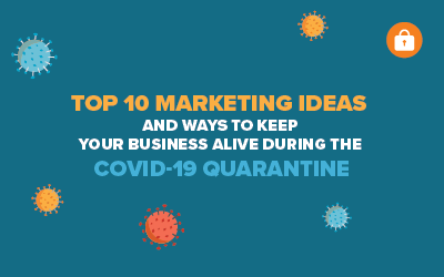 Top 10 Marketing Ideas and Ways to Keep Your Business Alive During the COVID-19 Quarantine