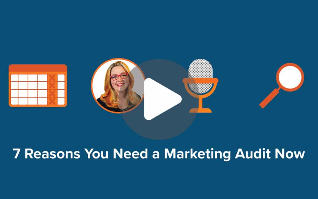 7 Reasons You Need a Marketing Audit Now