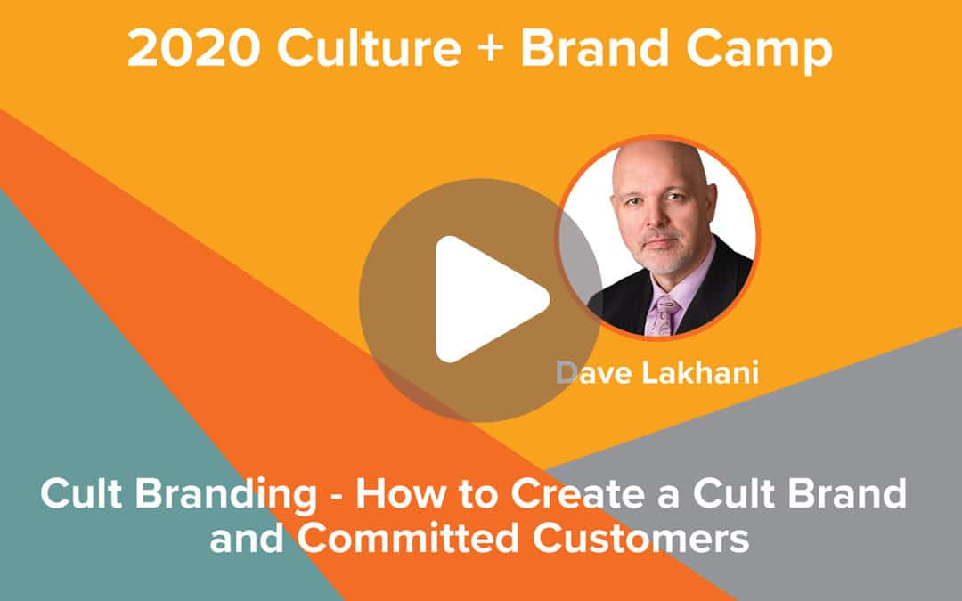 Cult Branding – How to Create A Cult Brand and Committed Customers | Dave Lakhani