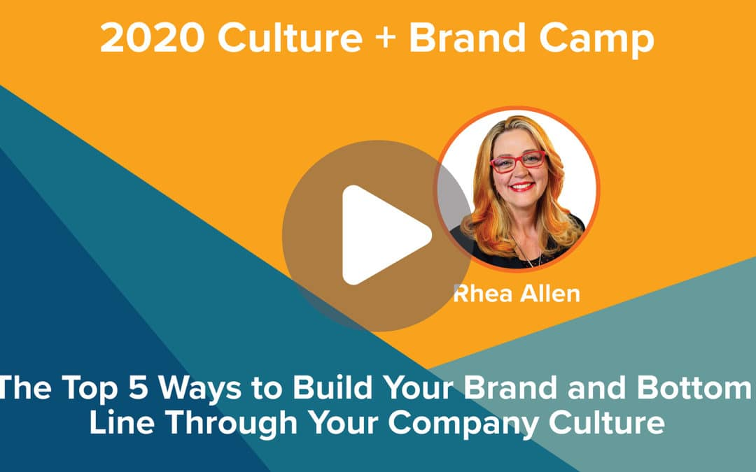 The Top 5 Ways to Build your Brand and Bottom Line Through your Company Culture | Rhea Allen