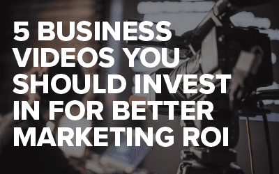 5 Business Videos You Should Invest in for Better Marketing ROI