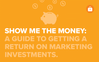 Show Me the Money: A Guide to Getting a Return on Marketing Investments