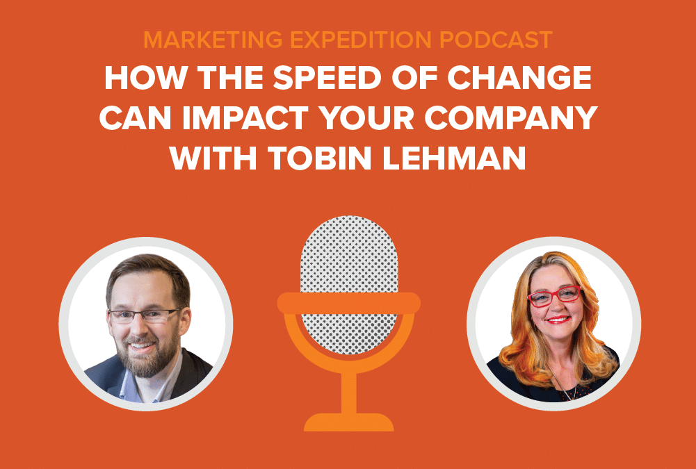 Episode 81 | How the Speed of Change Can Impact Your Company with Tobin Lehman