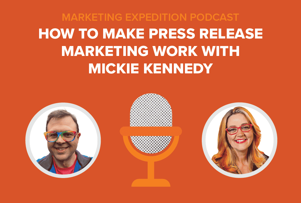 Episode 97 | How to Make Press Release Marketing Work with Mickie Kennedy