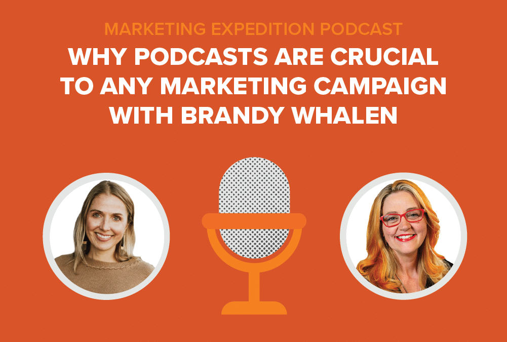 Episode 98 | Why Podcasts are Crucial to Any Marketing Campaign with Brandy Whalen
